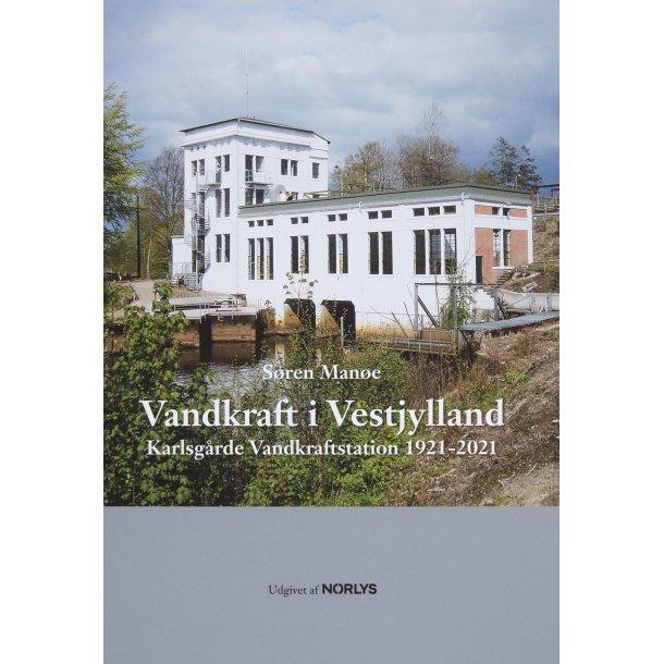 Vandkraft i Vestjylland – Karlsgårde Vandkraftstation 1921-2021